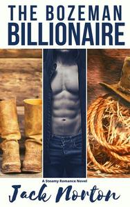 The Bozeman Billionaire: A Steamy Romance Novel