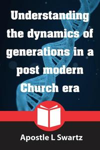 Understanding the dynamics of generations in a postmodern church era