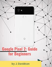 Google Pixel 2: Guide for Beginners