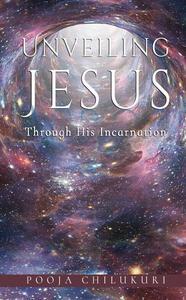 Unveiling Jesus Through His Incarnation