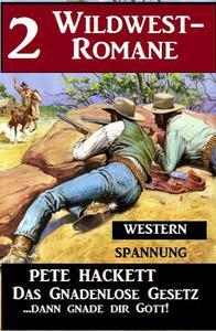 2 Pete Hackett Wildwest-Romane: Das gnadenlose Gesetz / ...dann gnade dir Gott!