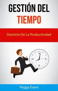 Gestión Del Tiempo. Dominio De La Productividad.