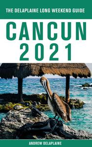 Cancun - The Delaplaine 2021 Long Weekend Guide