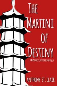 The Martini of Destiny: A Rucksack Universe Novella