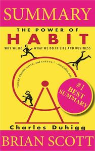 Summary: The Power of Habit: Why We Do What We Do in Life and Business. Charles Duhigg