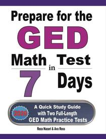 Prepare for the GED Math Test in 7 Days: A Quick Study Guide with Two Full-Length GED Math Practice Tests