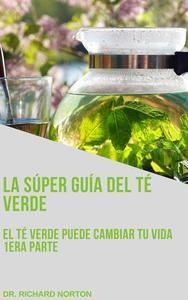La súper guía del té verde: El té verde puede cambiar tu vida 1era parte
