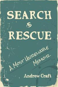 Search & Rescue: A Most Unreliable Memoir