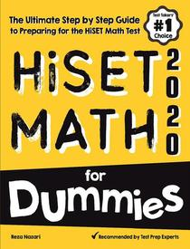 HiSET Math for Dummies: The Ultimate Step by Step Guide to Preparing for the HiSET Math Test