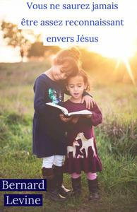 Vous ne saurez jamais être assez reconnaissant envers Jésus