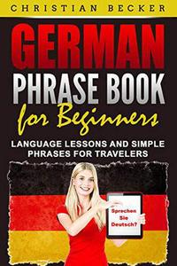 German Phrase Book for Beginners: Language Lessons and Simple Phrases for Travelers