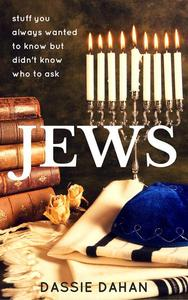 Jews: (stuff you always wanted to know but didn't know who to ask)