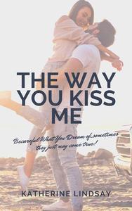 The Way You Kiss Me