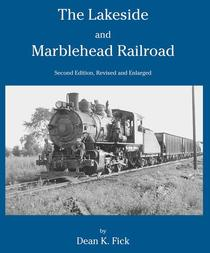 The Lakeside and Marblehead Railroad: Second Edition Revised and Enlarged
