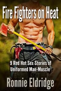 Fire Fighters on Heat:  9 Red Hot Sex Stories of Uniformed Man-Muscle