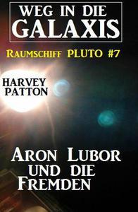 Aron Lubor und die Fremden:  Weg in die Galaxis – Raumschiff PLUTO 7