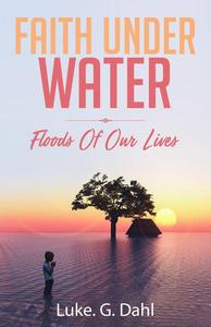 Faith Under Water: A Gripping True Account of Flooding Disasters and Escaping Slavery and Organized Crime in Dhaka, Bangladesh