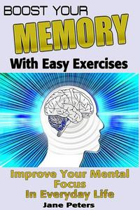 Memory: Boost Your Memory with Easy Exercises - Improve Your Mental Focus in Everyday Life