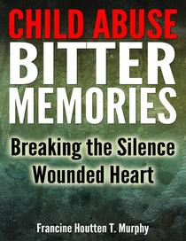 Child Abuse Bitter Memories: Breaking the Silence - Wounded Heart