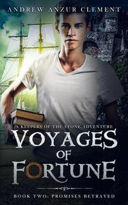 Promises Betrayed: Voyages of Fortune Book Two. An Historical Fantasy Time-Travel Adventure.
