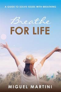 Breathe For Life: A Guide To Solve Issues With Breathing