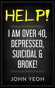 Help! I am over 40, Depressed, Suicidal & Broke!