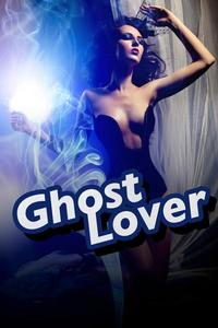 Ghost Lover (a double stuffed paranormal erotica bundle)