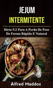 Jejum Intermitente: Dieta 5:2 Para A Perda De Peso De Forma Rápida E Natural