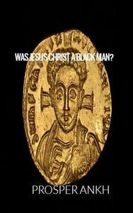 Was Jesus Christ A Black Man?