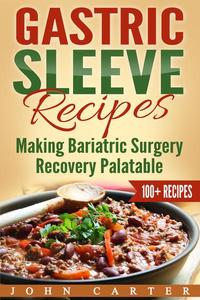 Gastric Sleeve Recipes: Making Bariatric Surgery Recovery Palatable