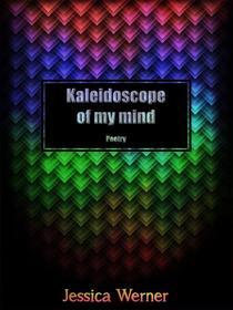 Kaleidoscope Of My Mind: Poetry