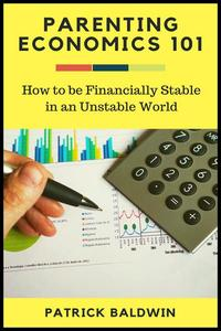 Parenting Economics 101: How to be Financially Stable in an Unstable World