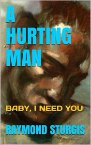 A Hurting Man ( Baby I Need You )