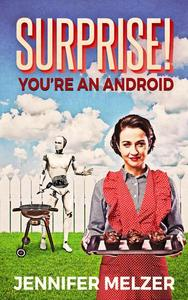 Surprise! You're An Android