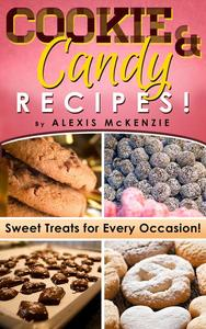 Cookie and Candy Recipes: Sweet Treats for Every Occasion! Diabetic Approved Recipes Included