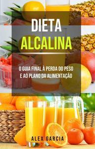 Dieta alcalina: O guia final à perda do peso e ao plano da alimentação.