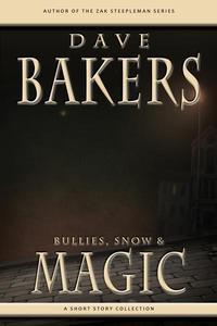 Bullies, Snow And Magic: A Short Story Collection