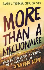 More than a Millionaire: Your Path to Wealth, Happiness, and a Purposeful Life--Starting Now!