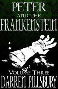 Peter And The Frankenstein (Volume Three)