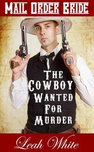 The Cowboy Wanted For Murder (Mail Order Bride)