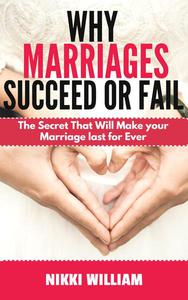 Why Marriages Succeed or Fail:The Secret That Will Make your Marriage last for Ever.