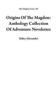 Origins Of The Magdon: Anthology Collection Of Adventure Novelettes