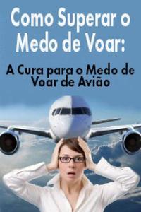 Como Superar o Medo de Voar: A Cura para o Medo de Voar de Avião