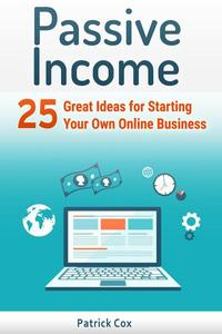 Passive Income: 25 Great Ideas for Starting Your Own Online Business