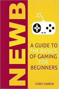 Newb: A Guide to the Basics of Gaming
