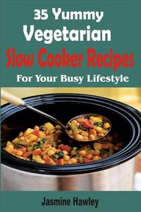 35 Yummy Vegetarian Slow Cooker Recipes For Your Busy Lifestyle