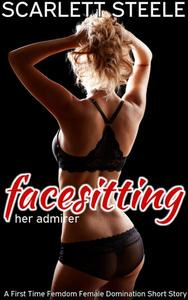 Facesitting Her Admirer - A First Time Femdom Female Domination Short Story