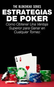 Estrategias de Poker: Como obtener una ventaja superior para ganar en cualquier torneo.
