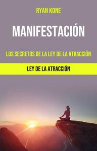 Manifestación: Los Secretos De La Ley De La Atracción