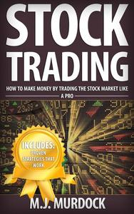 Stock Trading: How To Make Money By Trading The Stock Market Like A Pro